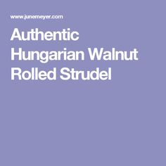Authentic Hungarian Walnut Rolled Strudel
