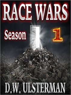 Amazon.com: RACE WARS: Season One: Episodes 1-6 of a dystopian, post-apocalyptic thriller... eBook: D.W. Ulsterman, SHTF Prepper: Kindle Store