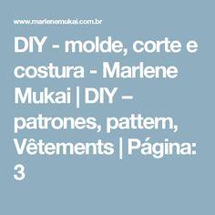 DIY - molde, corte e costura - Marlene Mukai   DIY – patrones, pattern, Vêtements   Página: 3