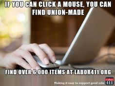 Support good union jobs with Labor 411's new and improved online directory of thousands of items at www.labor411.org
