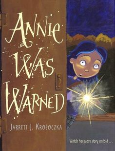 Perfect Picture Book Annie Was Warned by Jarrett J. Krosoczka ages 3-7 http://catherinemjohnson.wordpress.com/2013/10/11/annie-was-warned/