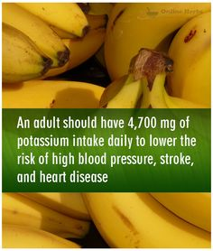 An #adult should have 4,700 mg of potassium intake daily to lower the risk of #highbloodpressure, #stroke, and #heart disease: http://blog.onlineherbs.com/foods-that-lower-the-risk-of-high-blood-pressure-stroke-and-heart-disease/?utm_source=pinterest&utm_medium=blog&utm_term=foods-for-heart-disease&utm_campaign=sept-smo