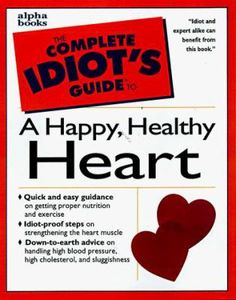 The Complete Idiot's Guide to a Happy, Healthy Heart.