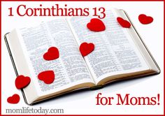 If I live in a house that is spotless, perfectly in order, and people are not free to LIVE because my home is more important than my family,  I have not love. I have kept a house. I have not made a home.  http://www.momlifetoday.com/2012/05/1-corinthians-13-for-moms/#