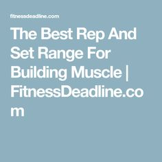 The Best Rep And Set Range For Building Muscle | FitnessDeadline.com