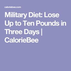 Military Diet: Lose Up to Ten Pounds in Three Days | CalorieBee