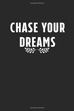 CHASE YOUR DREAMS: Notebook/Journal/Diary ignite your creativity 110 Pages, Blank, 6 x 9.: Creative Quote notebook by... Journal Diary, Journal Notebook, The Notebook Quotes, Chase Your Dreams, Creativity Quotes, Dreaming Of You, Creative, Caro Diario, Caro Diario