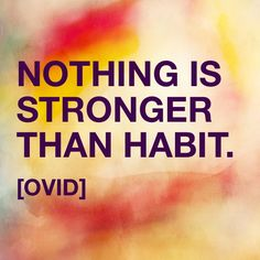 Nothing is stronger than habit. Ovid Quotes, Great Thinkers, Clever Quotes, Good Communication, Coffee Quotes, Best Quotes, Meant To Be, The Past, Poetry