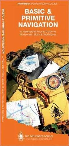 Basic & Primitive Navigation: A Waterproof Pocket Guide to Wilderness Skills & Techniques