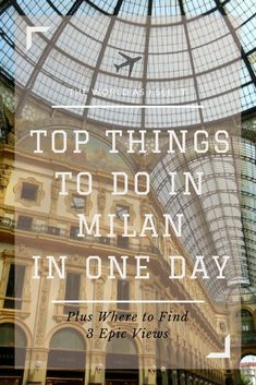 Things to do in Milan in One Day - Plus Where to Find 3 Epic Views #Milan #Italy #travel