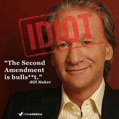 """Bill Maher says, """"The Second Amendment is bulls**t."""" Do you agree with us that Bill Maher is an idiot?"""