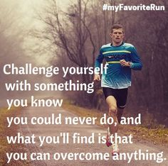 Challenge yourself with something you know you could never do, and what you'll find is that you can overcome anything.