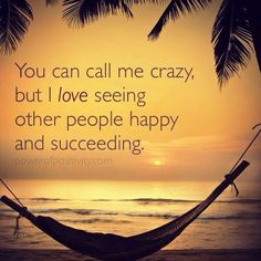 That's a crazy I can live with delightfully delusional! ;-)