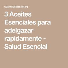 3 Aceites Esenciales para adelgazar rapidamente - Salud Esencial Doterra, Young Living, Gym, Slim Fast, Essential Oils, Soaps, Exercises, Diet, Health