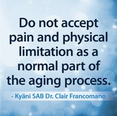 Do not accept pain and physical limitation as a normal part of the aging process. Kyäni Scientific Advisory Board Member Dr. Clair Francomano #savingamillionlivesby2018 #ilivekyani