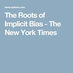 The Roots of Implicit Bias - The New York Times