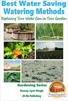 Best Water Saving - Watering Methods - Replacing Your Water Can in Your Garden (Gardening Series Book 26) - Kindle edition by Dueep Jyot Singh, John Davidson, Mendon Cottage Books. Crafts, Hobbies & Home Kindle eBooks @ Amazon.com.