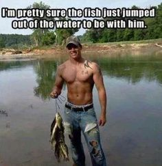 I'm Pretty Sure The Fish Just Jumped Out Of The Water To Be With Him. #CountryLife #CountryBoy