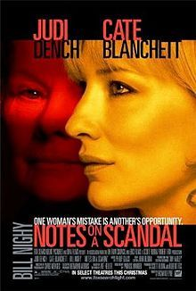 """Notes on a Scandal"" is a 2006 British drama/psychological thriller film, adapted from the 2003 novel of the same name by Zoë Heller."