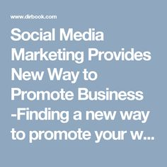 Social Media Marketing Provides New Way to Promote Business -Finding a new way to promote your website is much easier if you use the right tools. There is a way to reach more people online, promote your website and the products that you are selling and get more people to see your website.