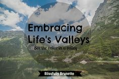"""Life consists on """"peaks"""" and """"valleys."""" Here's how to appreciate the """"valleys"""" in life: http://blissfullybrunette.com/?p=4818"""