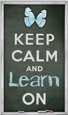 Keep calm and learn on...