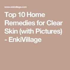 Top 10 Home Remedies for Clear Skin (with Pictures) - EnkiVillage