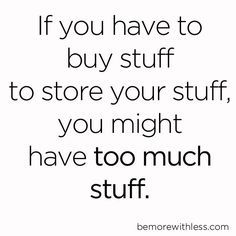 This has to be one of my favourite minimalist quotes ever. It was certainly one of my first lessons.we don't need more or better storage. We need less stuff. I'm editing words about decluttering today - and this theme definitely features! Great Quotes, Quotes To Live By, Me Quotes, Inspirational Quotes, Friend Quotes, Happy Quotes, Wisdom Quotes, Cherish Quotes, Motivational