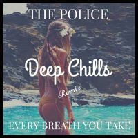 The Police - Every Breath You Take (Deep Chills Remix) by Deep Chills on SoundCloud