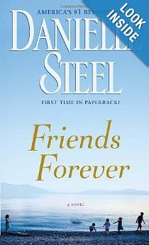 Friends Forever by Danielle Steel - Five kids become inseparable after the first day of kindergarten. They become known as the Big Five. As they grow up, seemingly perfect lives are buffeted by unraveling families & unfortunate missteps. One by one, they turn back to the Big Five to regain their footing. As they leave for college their lives separate, the challenges and risks become greater, the losses sharper, and the right paths harder to choose, in a journey of friendship, survival, and…