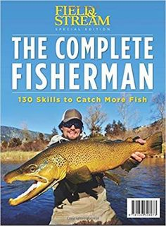 Field & Stream The Complete Fisherman: 130 Skills to Catch More Fish