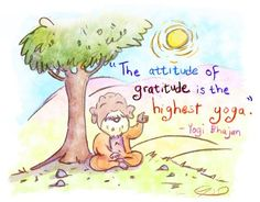 The Attitude of Gratitude is the Highest Yoga! -Yogi Bhajan #yoga #quotes