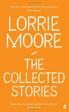 The Collected Stories: Lorrie Moore