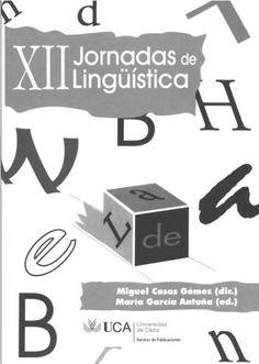 XII Jornadas de lingüística : Cádiz, del 30 de marzo al 1 de abril de 2009 / Miguel Casas Gómez (dir.) ; María García Antuña (ed.) - Cádiz : Servicio de Publicaciones de la Universidad de Cádiz, 2012