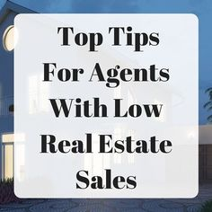 The Top Tips For Agents With Low Real Estate Sales