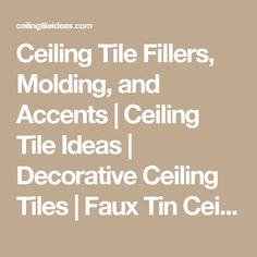 Ceiling Tile Fillers, Molding, and Accents | Ceiling Tile Ideas | Decorative Ceiling Tiles | Faux Tin Ceiling Tiles | Styrofoam Ceiling Tiles | Tin Ceiling Tiles