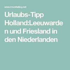 Urlaubstipp Niederlande Eine Reise Nach Leeuwarden Niederlande