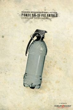 Consuma responsabili (GAV agency, 2010). Copy ad above: The improper use of the PET Can be fatal to you Use responsibly! -Advertiser: Forum Invest / Eco Romania-