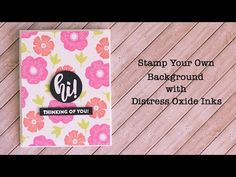 Stamp your own background with Distress Oxide Inks, Jillibean Soup stamps and a MISTI.