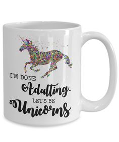 DO YOU LOVE UNICORNS?. THEN YOU'LL LOVE THIS COFFEE MUG! I'm Done Adulting. Let's Be Unicorns - Magical gift for fantasy and unicorn lovers! PERFECT GIFT - High quality mug makes this the perfect gift for anyone who enjoys a touch of fantasy in their lives! | eBay!