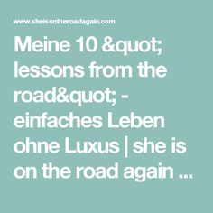 """Meine 10 """" lessons from the road"""" - einfaches Leben ohne Luxus   she is on the road again - travel & lifestyle"""