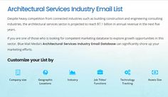 If you are one of those who is looking for competent marketing database to explore growth opportunities in this sector, Blue Mail Media's architectural services email list can significantly shore up your marketing efforts. https://www.bluemailmedia.com/architectural-services-industry-mailing-list.php
