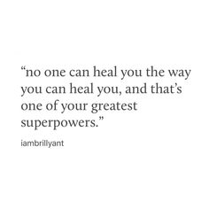 No one can heal the way you heal you, and that's one of your greatest superpowers.