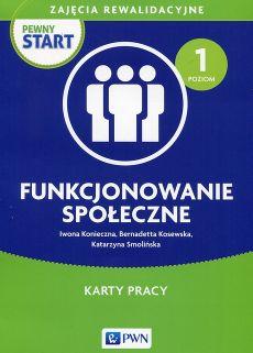 Pewny start Zajęcia rewalidacyjne Funkcjonowanie społeczne Karty pracy Poziom 1 - Iwona Konieczna, Katarzyna Smolińska, Bernadetta Kosewska