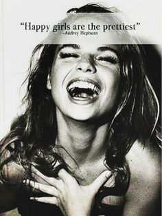 #Happy girls are the prettiest girls. -Audrey Hepburn #quote