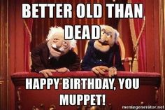Old guys muppet bday - Happy Birthday Funny - Funny Birthday meme - - Old guys muppet bday The post Old guys muppet bday appeared first on Gag Dad. Funny Happy Birthday Messages, Birthday Wishes For Him, Birthday Quotes For Him, Birthday Images, Birthday Greetings, Funny Birthday, Birthday Memes For Men, Card Birthday, Birthday Ideas