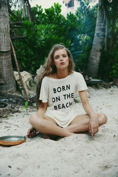 Born on the beach.