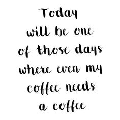 Geez I definitely had one of these days today! Coffee was not cutting it!