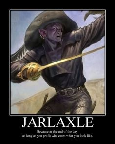 So true!!! Jarlaxle