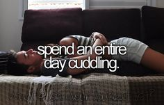 Spend an entire day cuddling.